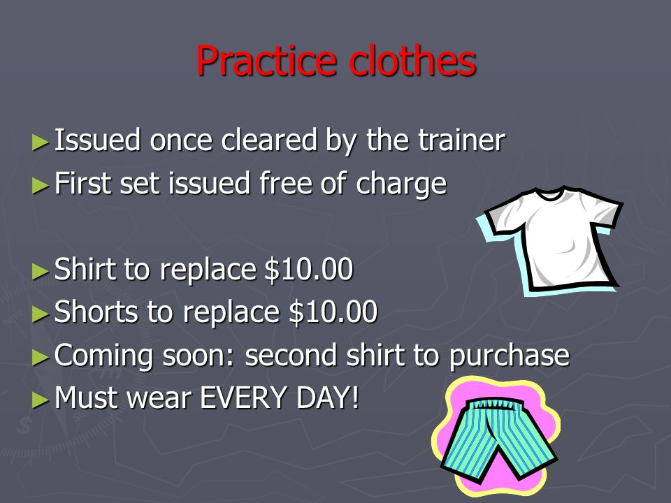 Practice clothes Issued once cleared by the trainer