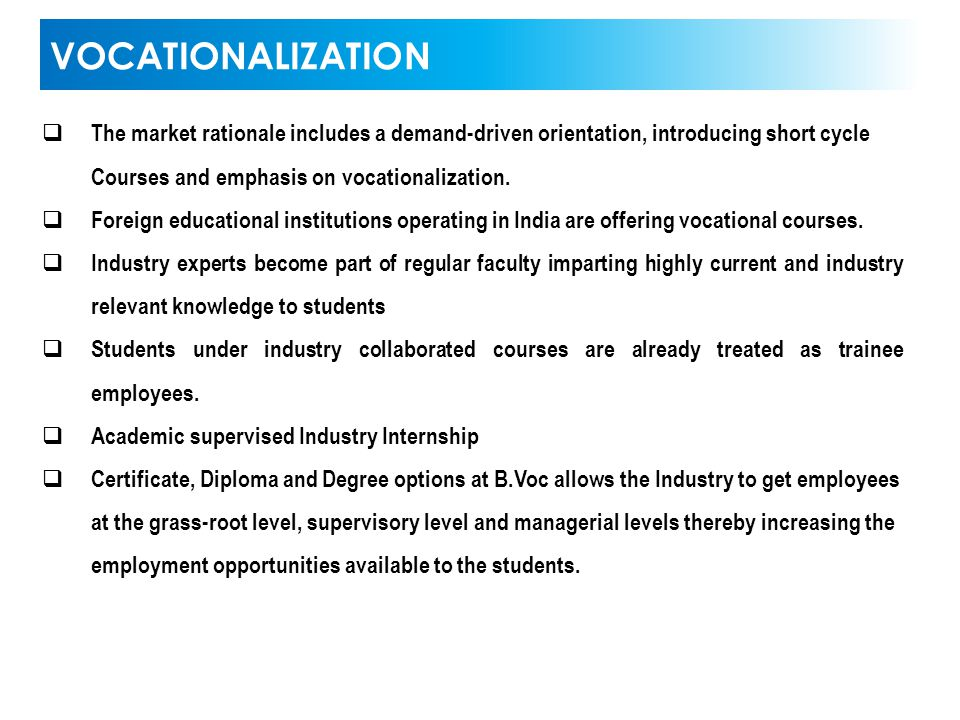VOCATIONALIZATION The market rationale includes a demand-driven orientation, introducing short cycle Courses and emphasis on vocationalization.