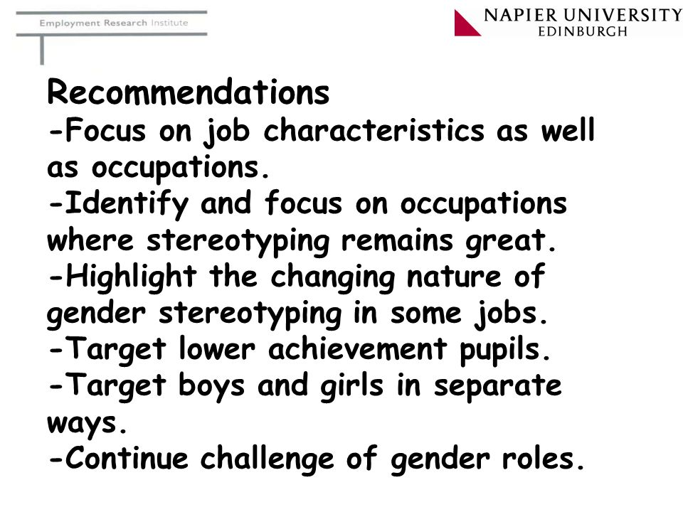 Recommendations -Focus on job characteristics as well as occupations