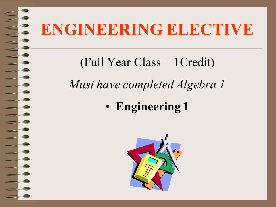 ENGINEERING ELECTIVE (Full Year Class = 1Credit)