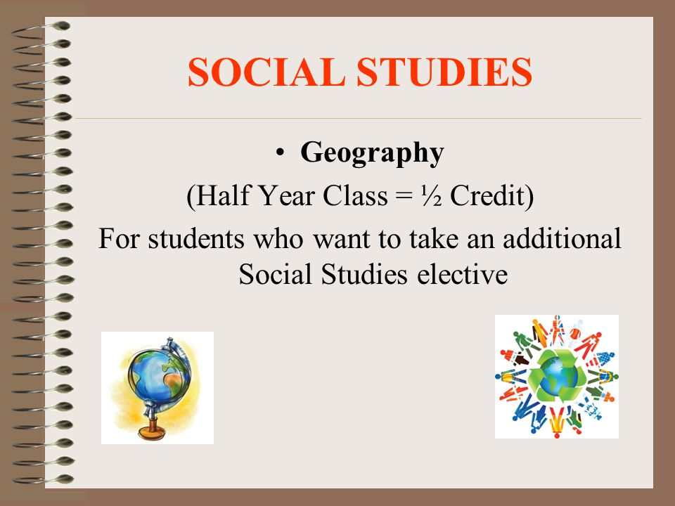 SOCIAL STUDIES Geography (Half Year Class = ½ Credit)