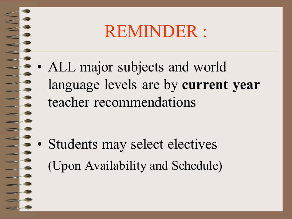 REMINDER : ALL major subjects and world language levels are by current year teacher recommendations.