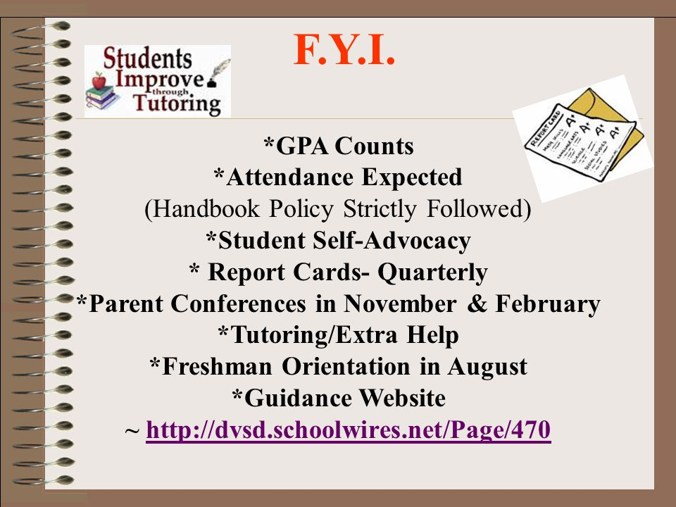 F.Y.I. *GPA Counts *Attendance Expected