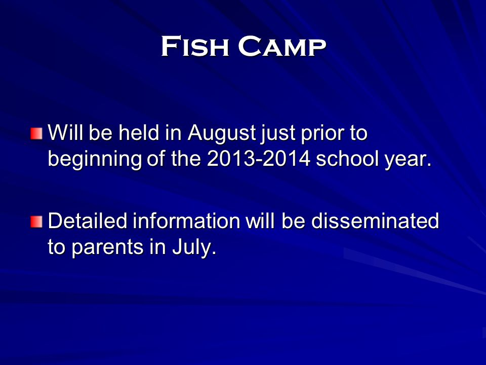 Fish Camp Will be held in August just prior to beginning of the 2013-2014 school year.
