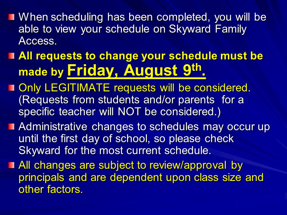 When scheduling has been completed, you will be able to view your schedule on Skyward Family Access.