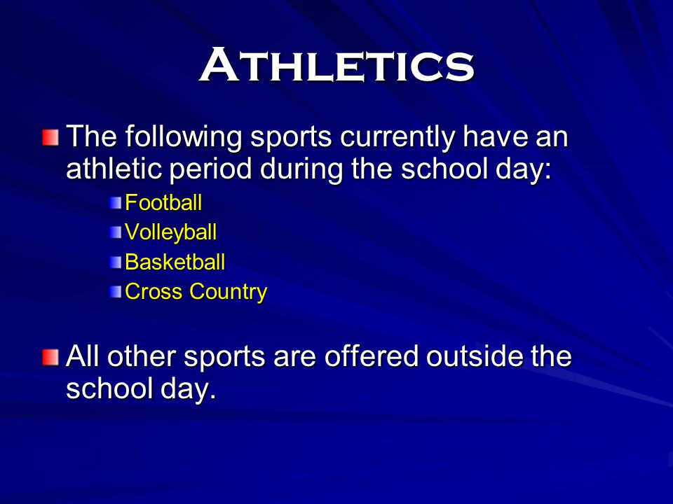Athletics The following sports currently have an athletic period during the school day: Football. Volleyball.