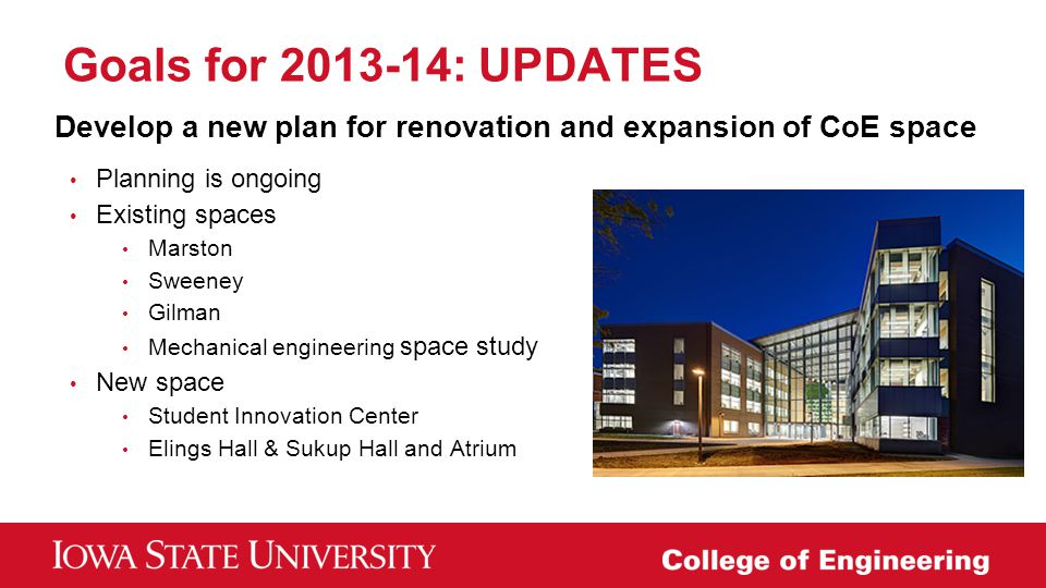 Goals for 2013-14: UPDATES Develop a new plan for renovation and expansion of CoE space. Planning is ongoing.