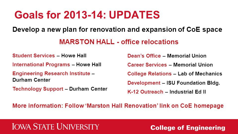 Goals for 2013-14: UPDATES Develop a new plan for renovation and expansion of CoE space MARSTON HALL - office relocations