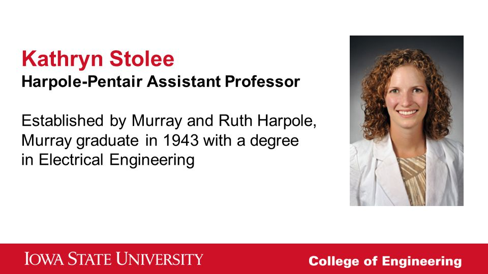 Kathryn Stolee Harpole-Pentair Assistant Professor Established by Murray and Ruth Harpole, Murray graduate in 1943 with a degree in Electrical Engineering