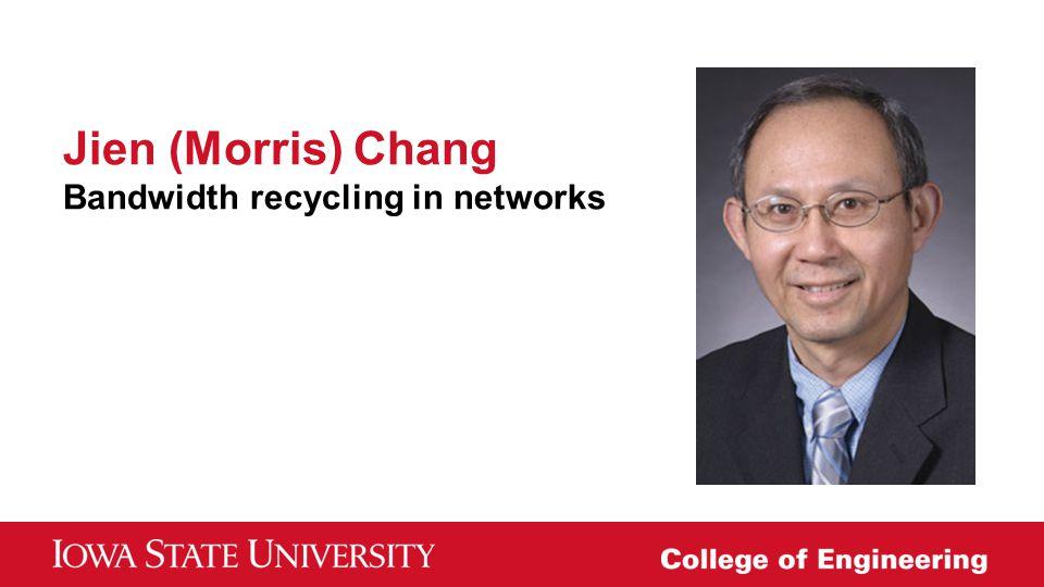 Jien (Morris) Chang Bandwidth recycling in networks