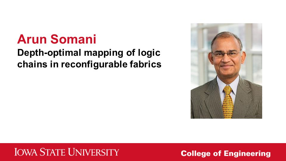 Arun Somani Depth-optimal mapping of logic chains in reconfigurable fabrics