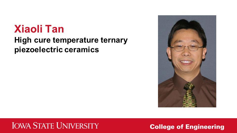 Xiaoli Tan High cure temperature ternary piezoelectric ceramics