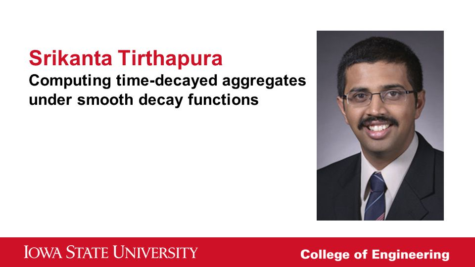 Srikanta Tirthapura Computing time-decayed aggregates under smooth decay functions