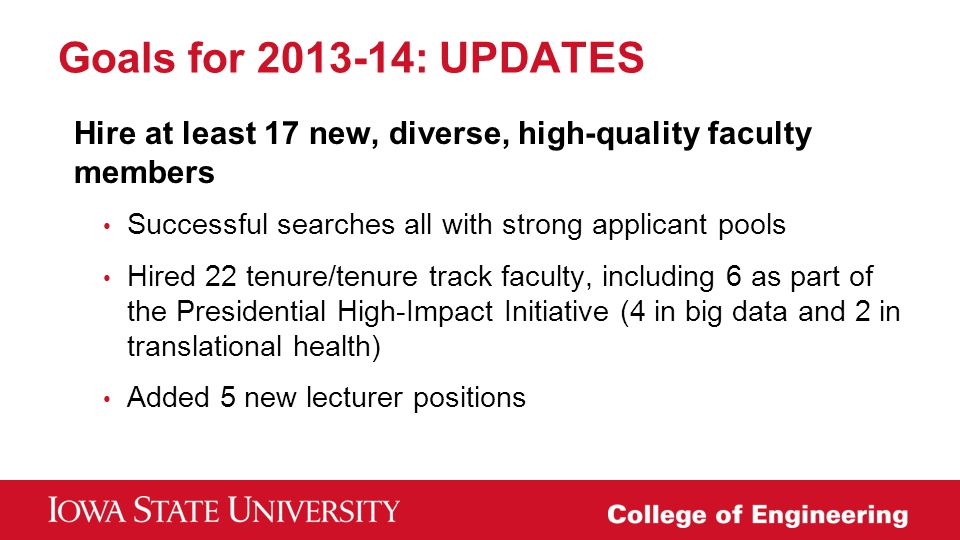 Goals for 2013-14: UPDATES Hire at least 17 new, diverse, high-quality faculty members. Successful searches all with strong applicant pools.