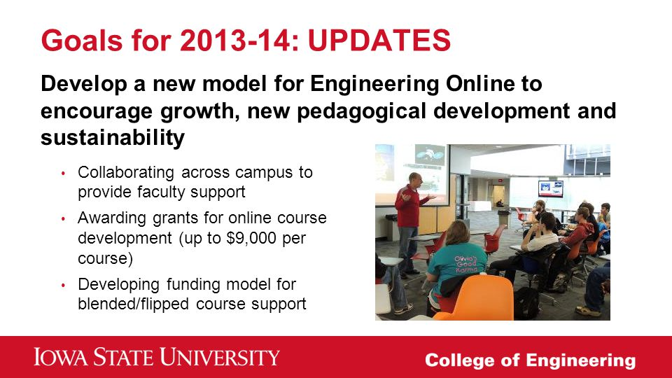 Goals for 2013-14: UPDATES Develop a new model for Engineering Online to encourage growth, new pedagogical development and sustainability.