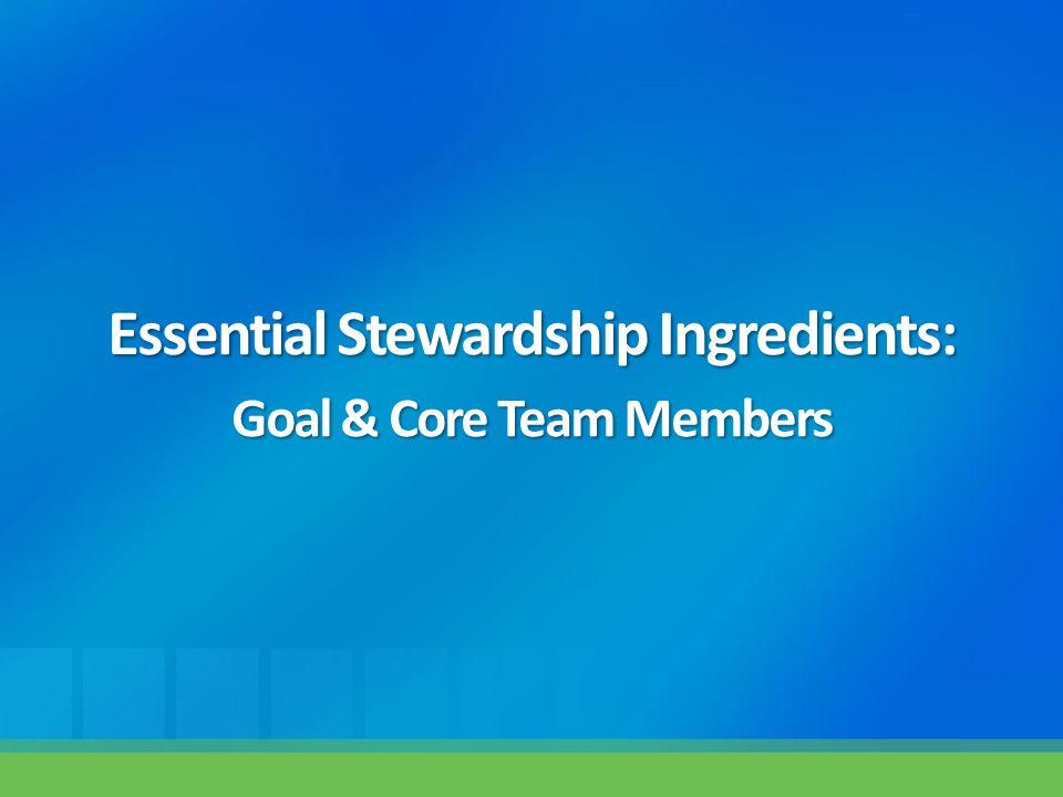 Essential Stewardship Ingredients: Goal & Core Team Members