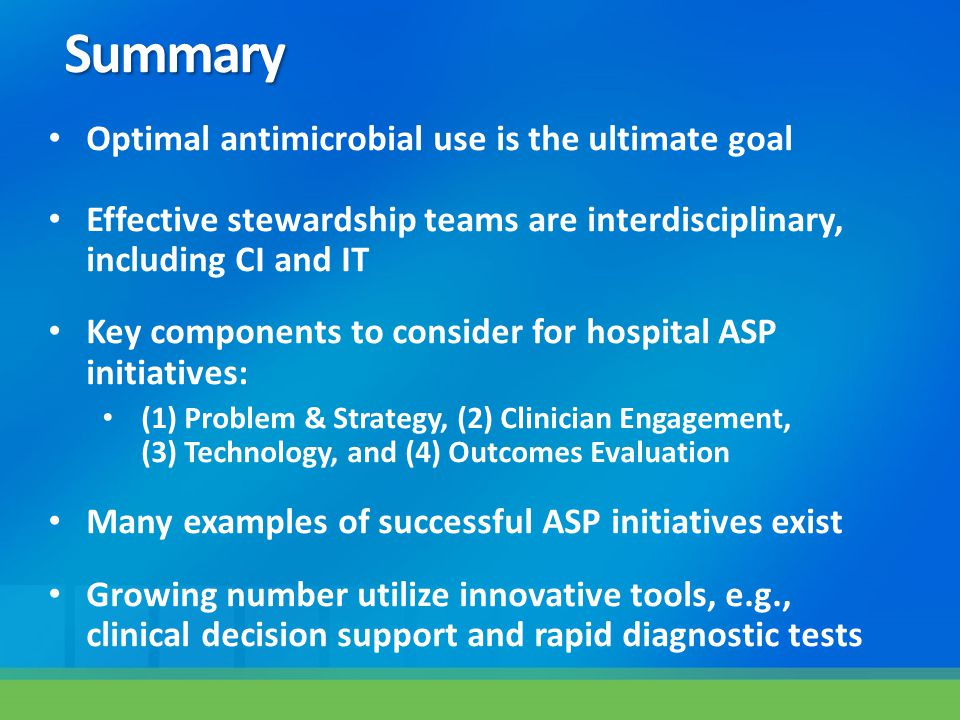 Summary Optimal antimicrobial use is the ultimate goal