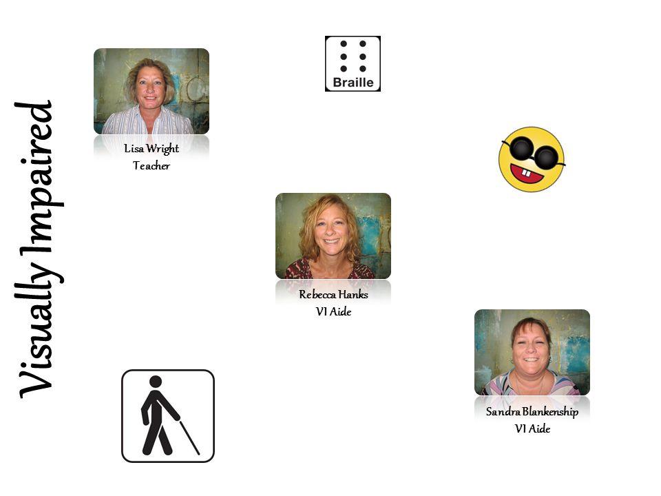 Visually Impaired Lisa Wright Teacher Rebecca Hanks VI Aide