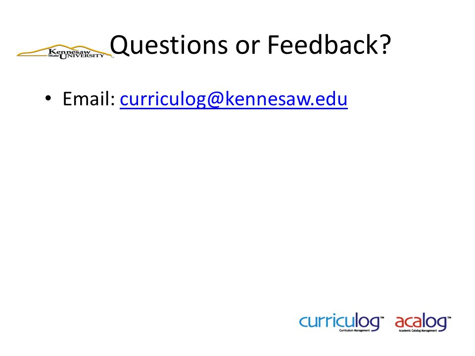 Questions or Feedback Email: curriculog@kennesaw.edu