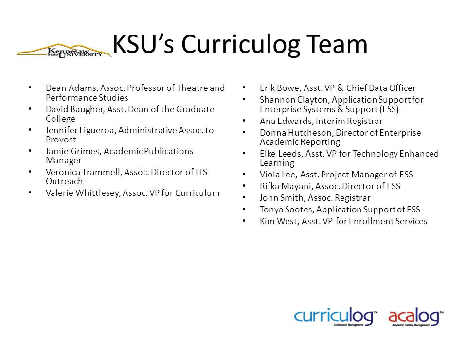 KSU's Curriculog Team Dean Adams, Assoc. Professor of Theatre and Performance Studies. David Baugher, Asst. Dean of the Graduate College.