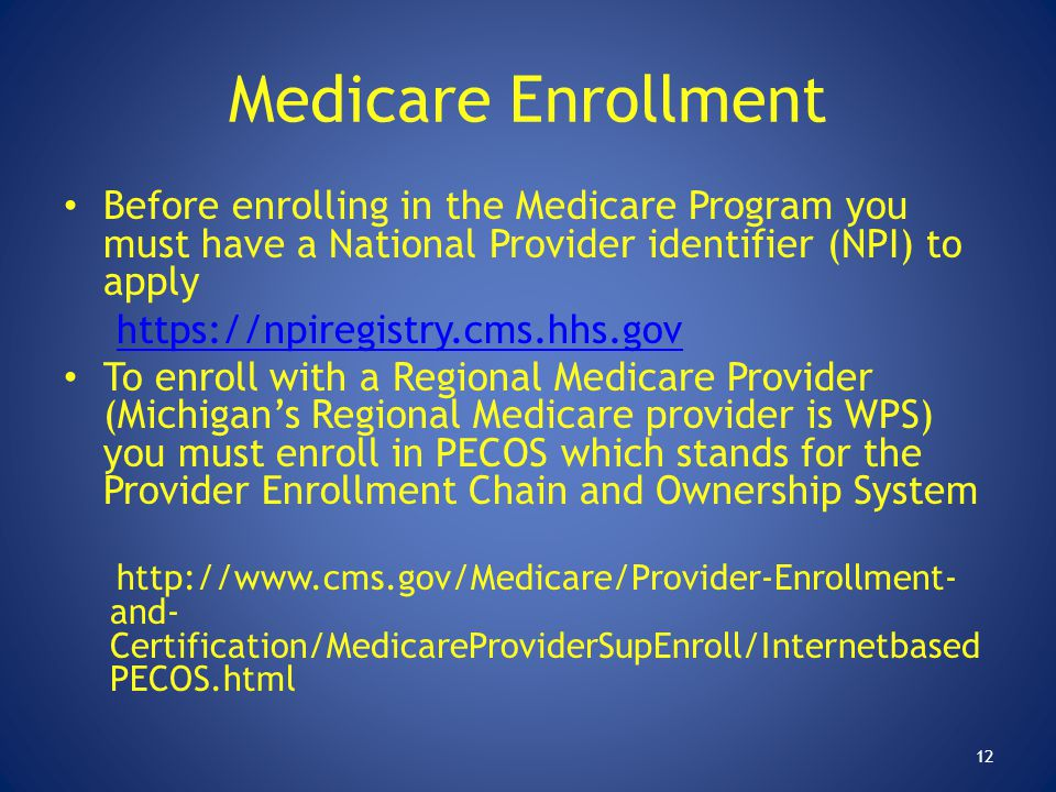 Medicare Enrollment Before enrolling in the Medicare Program you must have a National Provider identifier (NPI) to apply.