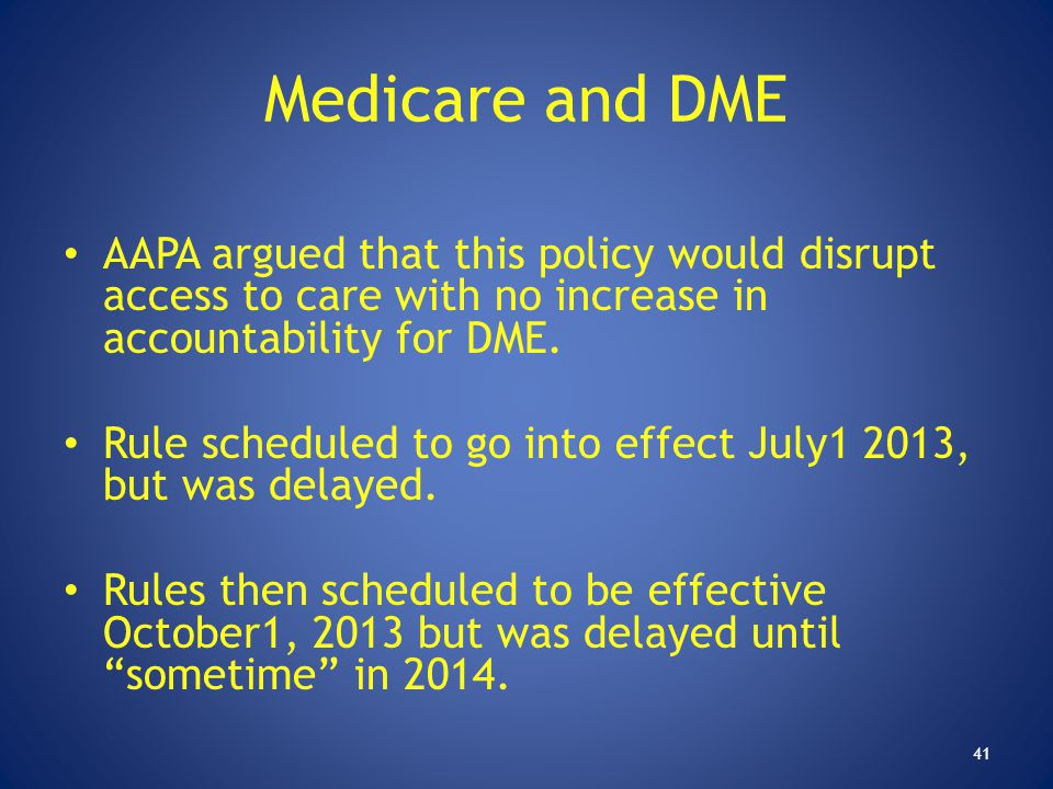 Medicare and DME AAPA argued that this policy would disrupt access to care with no increase in accountability for DME.