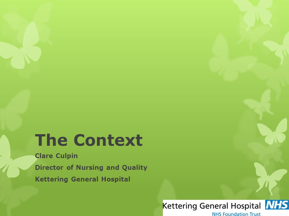 The Context Clare Culpin Director of Nursing and Quality