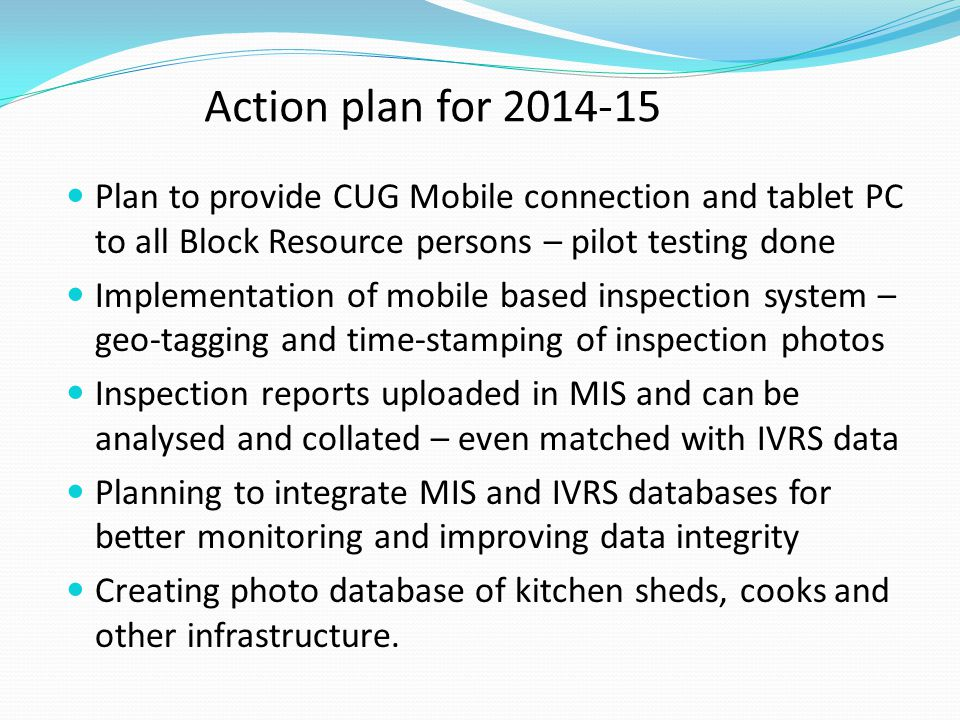 Action plan for 2014-15 Plan to provide CUG Mobile connection and tablet PC to all Block Resource persons – pilot testing done.