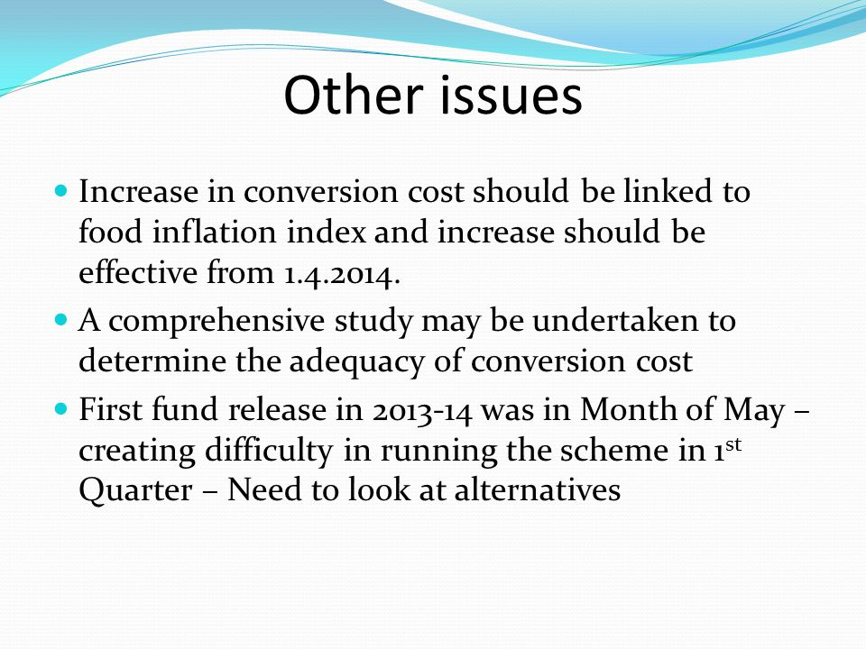 Other issues Increase in conversion cost should be linked to food inflation index and increase should be effective from 1.4.2014.