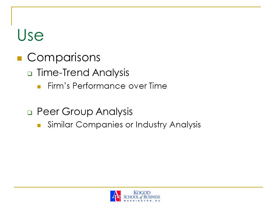 Use Comparisons Time-Trend Analysis Peer Group Analysis