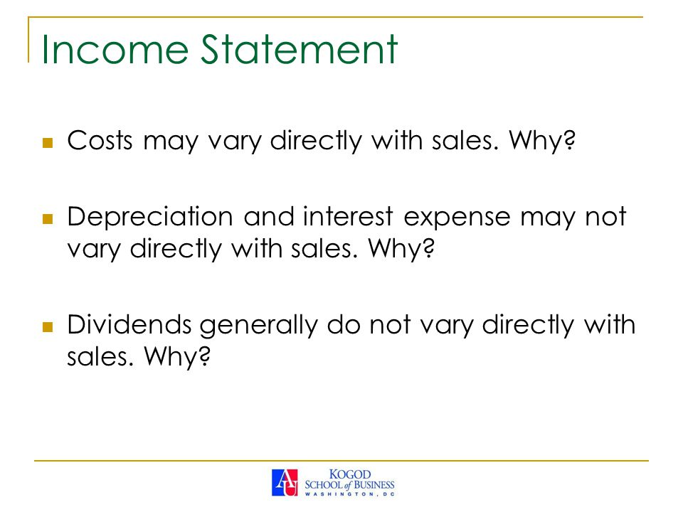 Income Statement Costs may vary directly with sales. Why