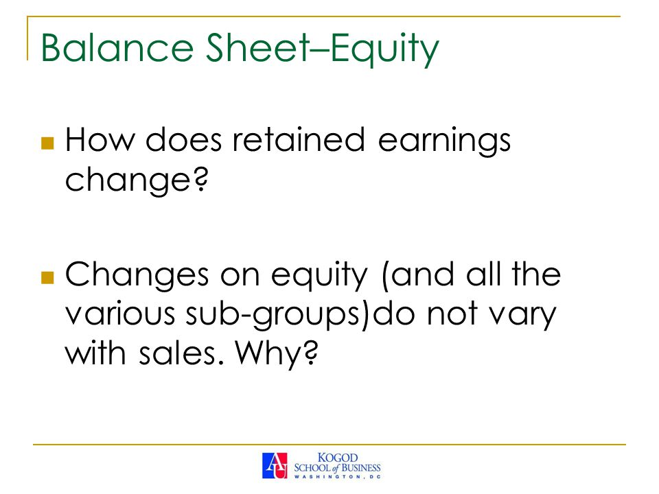 Balance Sheet–Equity How does retained earnings change