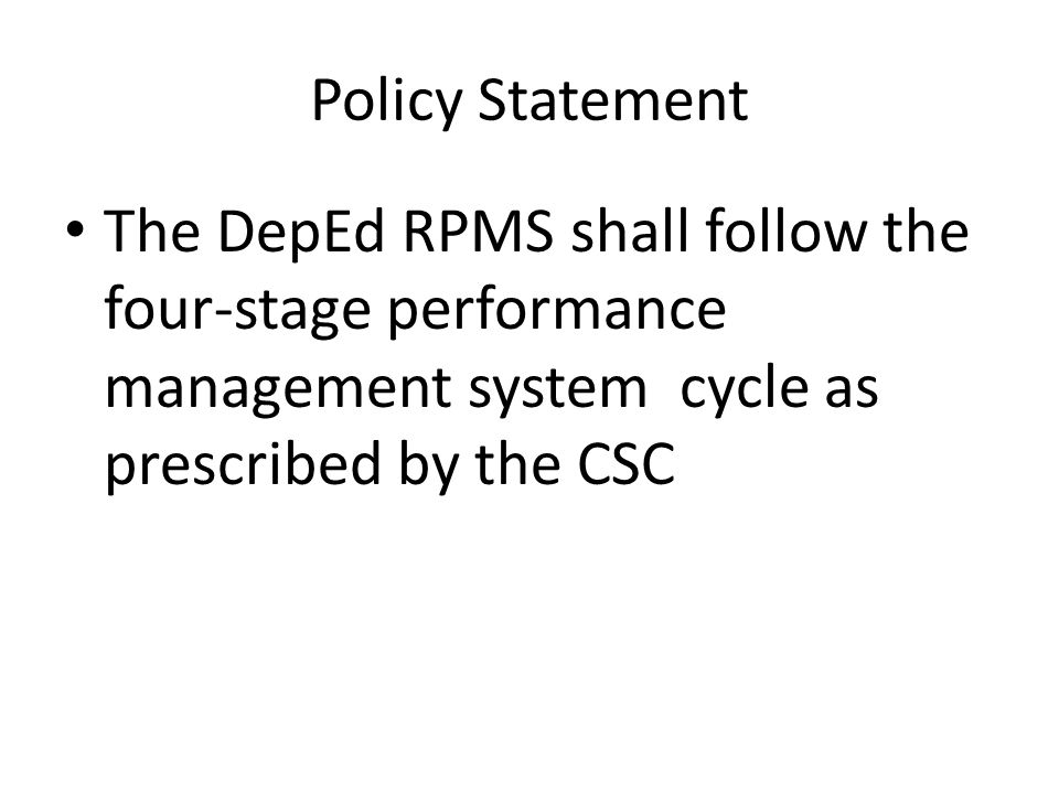 Policy Statement The DepEd RPMS shall follow the four-stage performance management system cycle as prescribed by the CSC.