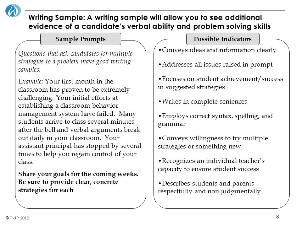 Writing Sample: A writing sample will allow you to see additional evidence of a candidate's verbal ability and problem solving skills