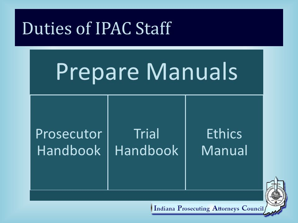 Duties of IPAC Staff Prepare Manuals Prosecutor Handbook