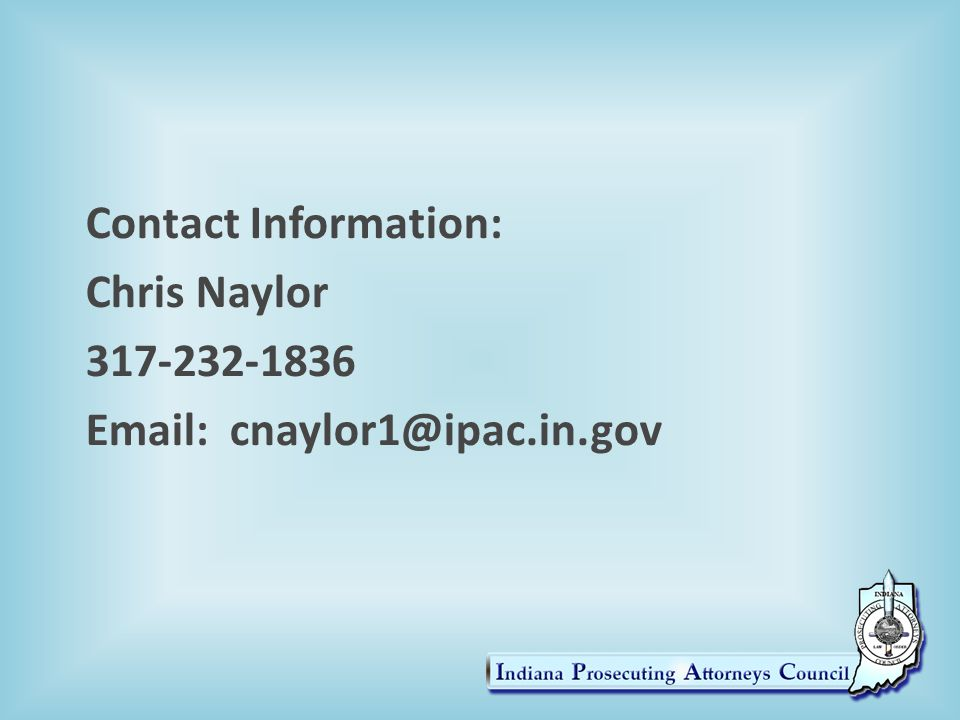 Contact Information: Chris Naylor 317-232-1836 Email: cnaylor1@ipac.in.gov