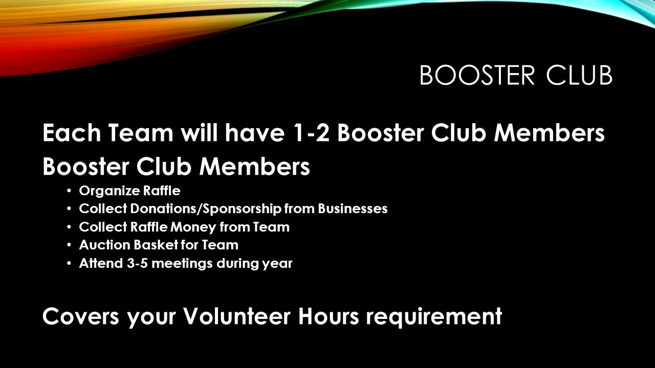 BOOSTER CLUB Each Team will have 1-2 Booster Club Members