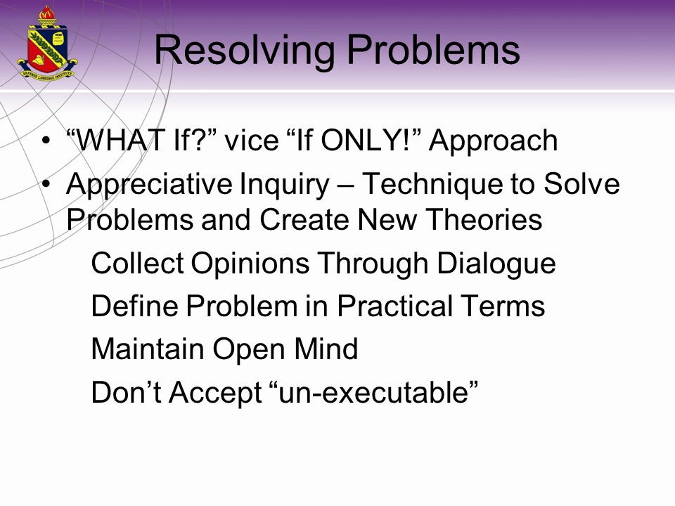 Resolving Problems WHAT If vice If ONLY! Approach