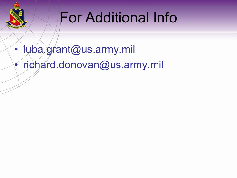 For Additional Info luba.grant@us.army.mil richard.donovan@us.army.mil