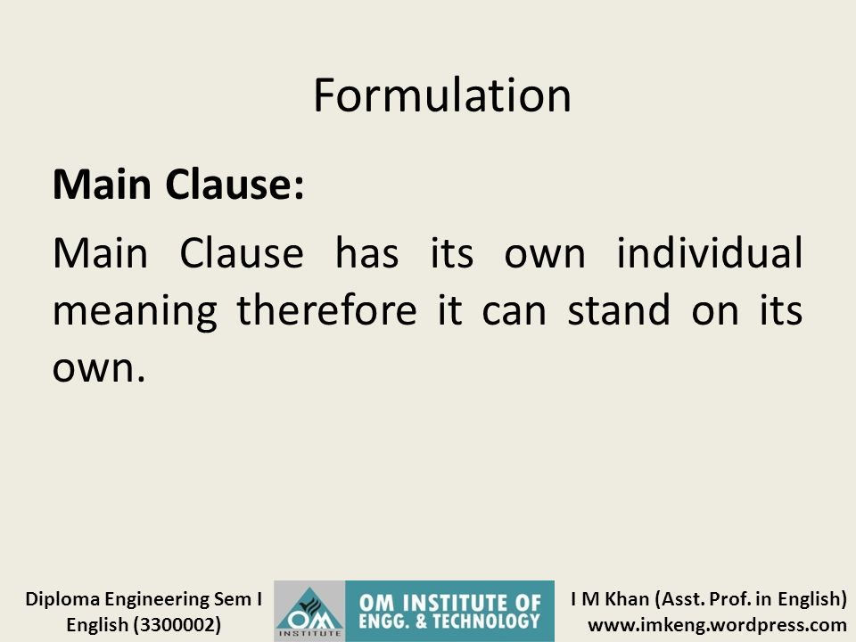 Formulation Main Clause: Main Clause has its own individual meaning therefore it can stand on its own.