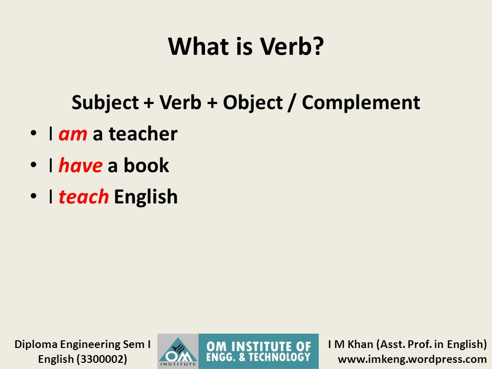Subject + Verb + Object / Complement