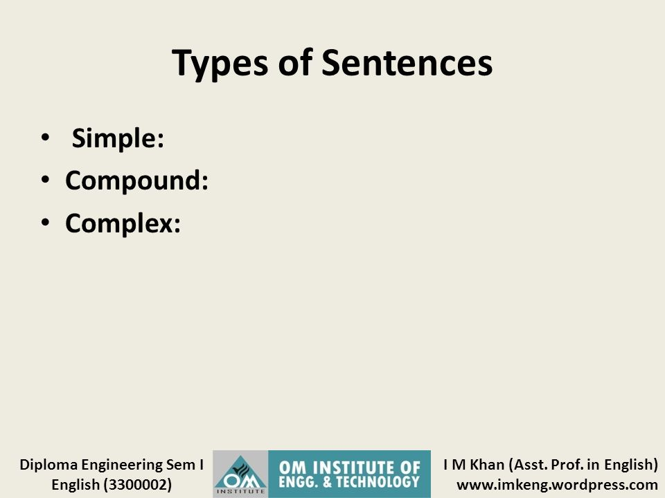Types of Sentences Simple: Compound: Complex: