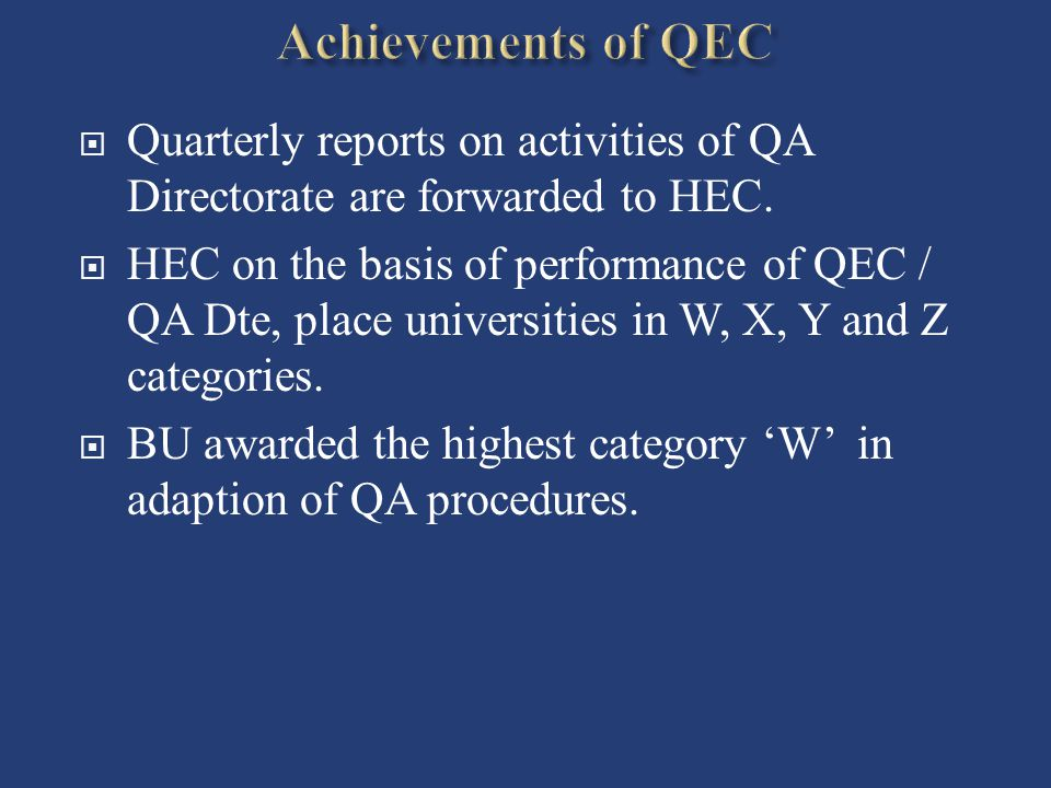 Achievements of QEC Quarterly reports on activities of QA Directorate are forwarded to HEC.