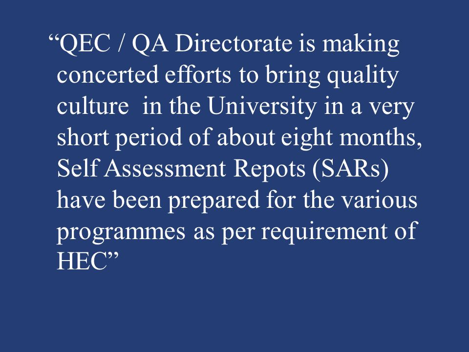 QEC / QA Directorate is making concerted efforts to bring quality culture in the University in a very short period of about eight months, Self Assessment Repots (SARs) have been prepared for the various programmes as per requirement of HEC
