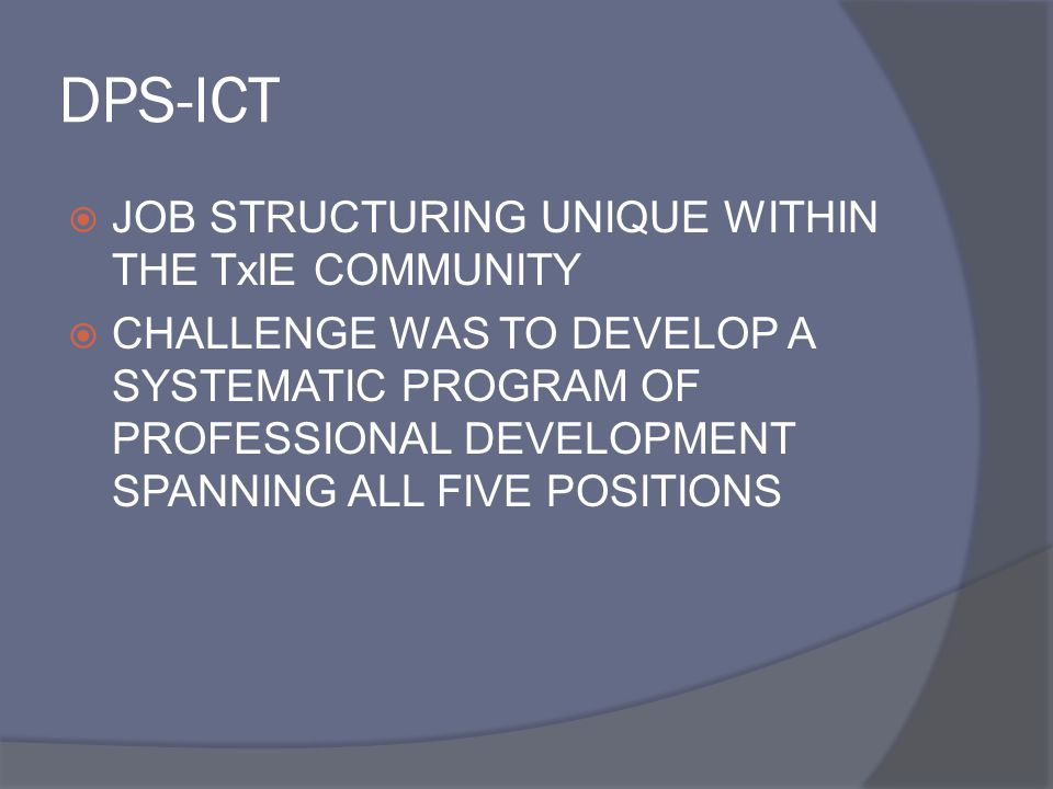 DPS-ICT JOB STRUCTURING UNIQUE WITHIN THE TxIE COMMUNITY