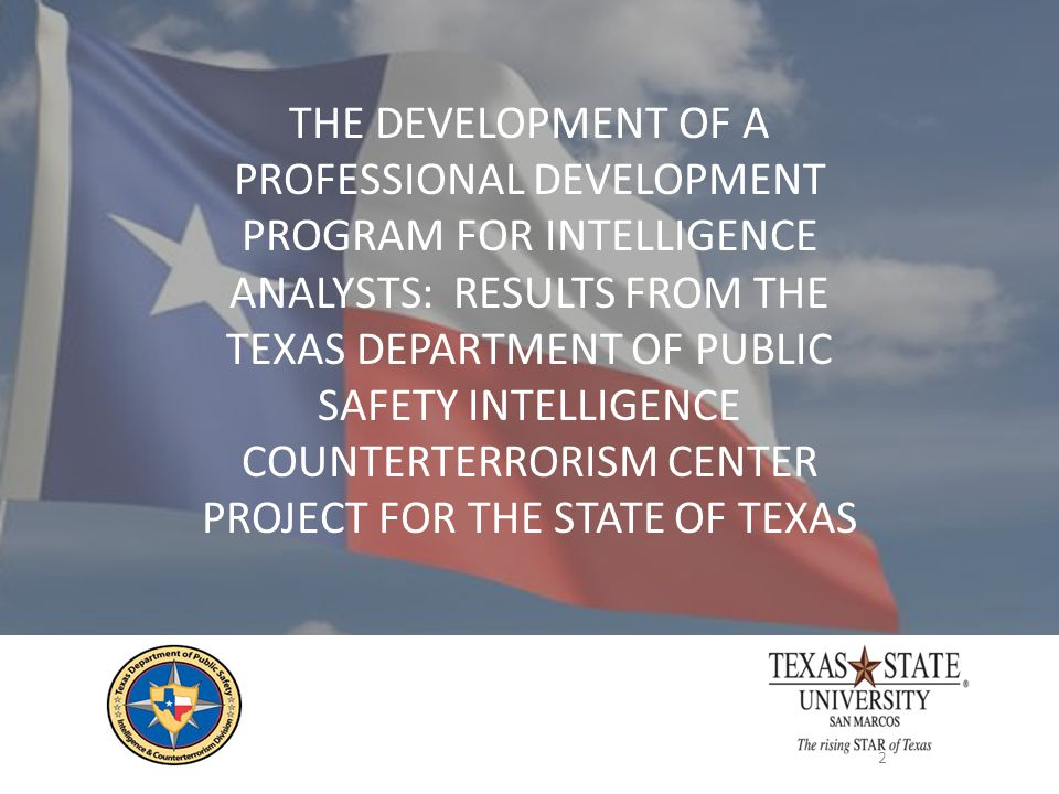 THE DEVELOPMENT OF A PROFESSIONAL DEVELOPMENT PROGRAM FOR INTELLIGENCE ANALYSTS: RESULTS FROM THE TEXAS DEPARTMENT OF PUBLIC SAFETY INTELLIGENCE COUNTERTERRORISM CENTER PROJECT FOR THE STATE OF TEXAS
