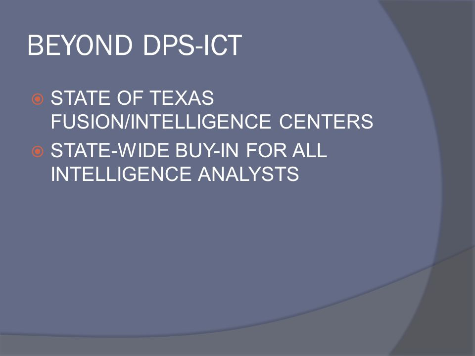 BEYOND DPS-ICT STATE OF TEXAS FUSION/INTELLIGENCE CENTERS