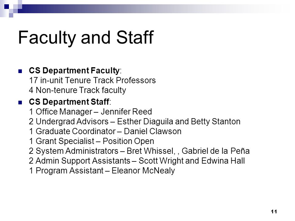 Faculty and Staff CS Department Faculty: 17 in-unit Tenure Track Professors 4 Non-tenure Track faculty.