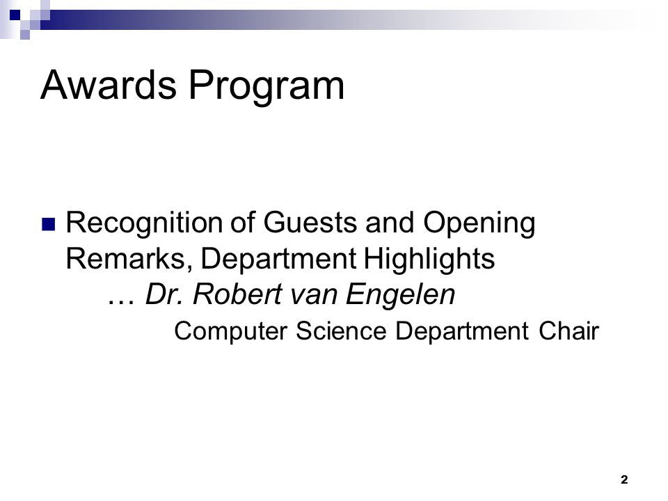 Awards Program Recognition of Guests and Opening Remarks, Department Highlights … Dr. Robert van Engelen Computer Science Department Chair.