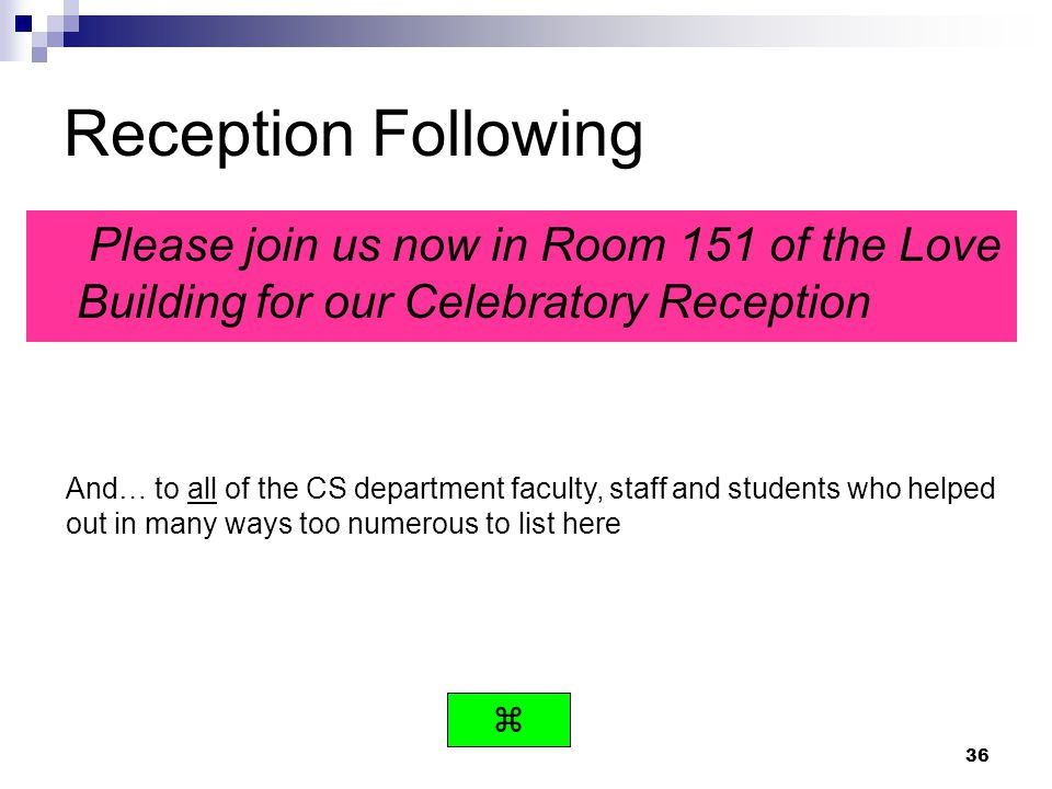 Reception Following Please join us now in Room 151 of the Love Building for our Celebratory Reception.